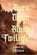 Burn Down Bloody Twilight - Holland, Jeff