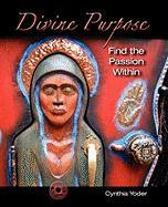 Divine Purpose, Find the Passion Within - Yoder, Cynthia