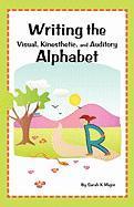 Writing the Visual, Kinesthetic, and Auditory Alphabet - Major, Sarah K.