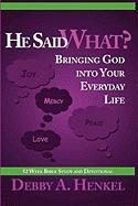He Said What? Bringing God Into Your Everyday Life - Henkel, Debby A.