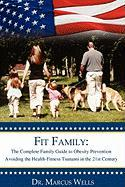 Fit Family: The Official Health Guide to Obesity Prevention - Wells, Marcus >.
