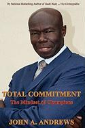 Total Commitment - The Mindset of Champions - Andrews, John A.