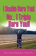 I Double Dare You! No... I Triple Dare You - Swann, Bonnie Hayden