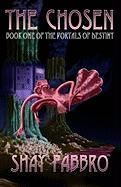 The Chosen: Book One of the Portals of Destiny - Fabbro, Dr Shay