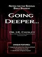 Going Deeper: Notes for the Serious Bible Student - Chisley, J. R.