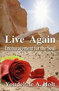 Live Again...Encouragement for the Soul - Holt, Youdeline A.