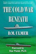 The Cold War Beneath - Ulmer, D. M.