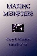 Making Monsters (Sci Fi Horror) - Morton, Gary L.