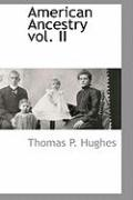American Ancestry Vol. II - Hughes, Thomas P.