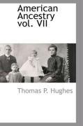 American Ancestry Vol. VII - Hughes, Thomas P.