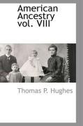 American Ancestry Vol. VIII - Hughes, Thomas P.