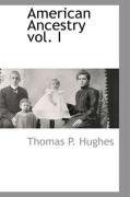 American Ancestry Vol. I - Hughes, Thomas P.