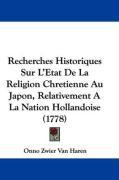 Recherches Historiques Sur L'Etat de La Religion Chretienne Au Japon, Relativement a la Nation Hollandoise (1778) - Haren, Onno Zwier Van