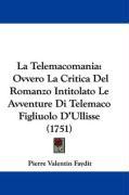 La Telemacomania: Ovvero La Critica del Romanzo Intitolato Le Avventure Di Telemaco Figliuolo D'Ullisse (1751) - Faydit, Pierre Valentin