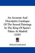 An Accurate and Descriptive Catalogue of the Several Paintings in the King of Spain's Palace at Madrid (1787) - Cumberland, Richard