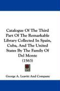 Catalogue of the Third Part of the Remarkable Library Collected in Spain, Cuba, and the United States by the Family of del Monte (1563) - George a. Leavitt and Company, A. Leavit