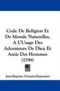 Code de Religion Et de Morale Naturelles, A L'Usage Des Adorateurs de Dieu Et Amis Des Hommes (1799) - Chemin-Dupontier, Jean-Baptiste