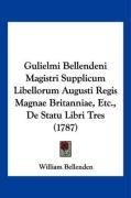 Gulielmi Bellendeni Magistri Supplicum Libellorum Augusti Regis Magnae Britanniae, Etc., de Statu Libri Tres (1787) - Bellenden, William