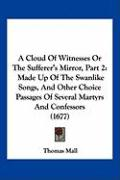 A  Cloud of Witnesses or the Sufferer's Mirror, Part 2: Made Up of the Swanlike Songs, and Other Choice Passages of Several Martyrs and Confessors (1 - Mall, Thomas
