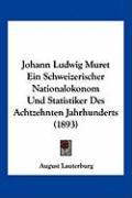 Johann Ludwig Muret Ein Schweizerischer Nationalokonom Und Statistiker Des Achtzehnten Jahrhunderts (1893) - Lauterburg, August