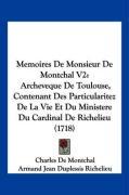 Memoires de Monsieur de Montchal V2: Archeveque de Toulouse, Contenant Des Particularitez de La Vie Et Du Ministere Du Cardinal de Richelieu (1718) - Montchal, Charles De; Richelieu, Armand Jean Du Plessis