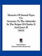 Memoirs of Samuel Pepys V1: Secretary to the Admiralty in the Reigns of Charles II and James II (1825) - Pepys, Samuel