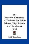 The History of Arkansas: A Textbook for Public Schools, High Schools and Academies (1898) - Shinn, Josiah Hazen