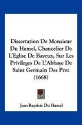 Dissertation de Monsieur Du Hamel, Chancelier de L'Eglise de Bayeux, Sur Les Privileges de L'Abbaye de Saint Germain Des Prez (1668) - Hamel, Jean-Baptiste Du
