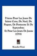 Prieres Pour Les Jours de Sainte Cene, de Noel, de Paques, de Pentecote Et de Septembre: Et Pour Les Jours de Jeune (1793) - Pictet, Benedict