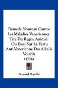 Remede Nouveau Contre Les Maladies Veneriennes, Tire Du Regne Animal: Ou Essai Sur La Vertu Anti-Venerienne Des Alkalis Volatils (1774) - Peyrilhe, Bernard