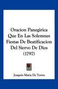 Oracion Panegirica Que En Las Solemnes Fiestas de Beatificacion del Siervo de Dios (1797) - De Torres, Joaquin Maria