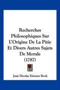 Recherches Philosophiques Sur L'Origine de La Pitie Et Divers Autres Sujets de Morale (1787) - Bock, Jean Nicolas Etienne