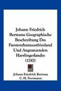 Johann Friedrich Bertrams Geographische Beschreibung Des Furstenthumsostfriesland Und Angranzenden Harrlingerlandes (1787) - Bertram, Johann Friedrich