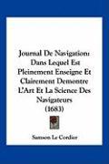 Journal de Navigation: Dans Lequel Est Pleinement Enseigne Et Clairement Demontre L'Art Et La Science Des Navigateurs (1683) - Le Cordier, Samson
