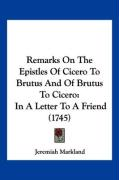 Remarks on the Epistles of Cicero to Brutus and of Brutus to Cicero: In a Letter to a Friend (1745) - Markland, Jeremiah