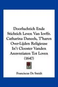 Doorluchtich Ende Stichtich Leven Van Iovffr. Catharina Daneels, T'Haren Over-Lijden Religieuse In't Clooster Vanden Annvntiaten Tot Loven (1647) - Smidt, Franciscus De