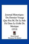 Journal Historique: Du Dernier Voyage Que Feu M. de La Sale Fit Dans Le Golfe de Mexique (1713) - Joutel, Henri; Michel, Monsieur De