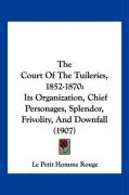 The Court of the Tuileries, 1852-1870: Its Organization, Chief Personages, Splendor, Frivolity, and Downfall (1907) - Rouge, Le Petit Homme