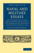 Naval and Military Essays: Being Papers Read in the Naval and Military Section at the International Congress of Historical Studies, 1913 - Corbett, Julian Stafford