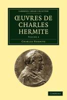 Oeuvres de Charles Hermite: Volume 4 - Hermite, Charles; Charles, Hermite