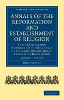 Annals of the Reformation and Establishment of Religion: And Other Various Occurrences in the Church of England, During Queen Elizabeth S Happy Reign - John, Strype; Strype, John