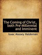 The Coming of Christ, Both Pre-Millennial and Imminent - Haldeman, Isaac Massey