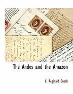 The Andes and the Amazon - Enock, C. Reginald