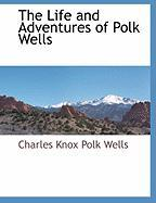The Life and Adventures of Polk Wells