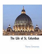 The Life of St. Columban - Concannon, Thomas