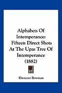 Alphabets of Intemperance: Fifteen Direct Shots at the Upas Tree of Intemperance (1882) - Bowman, Ebenezer