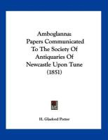 Amboglanna: Papers Communicated to the Society of Antiquaries of Newcastle Upon Tune (1851) - Potter, H. Glasford