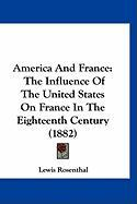 America and France: The Influence of the United States on France in the Eighteenth Century (1882) - Rosenthal, Lewis