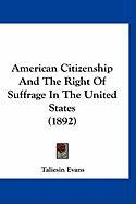 American Citizenship and the Right of Suffrage in the United States (1892) - Evans, Taliesin