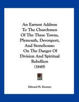 An Earnest Address to the Churchmen of the Three Towns, Plymouth, Devonport, and Stonehouse: On the Danger of Division and Spiritual Rebellion (1849) - Kenney, Edward H.